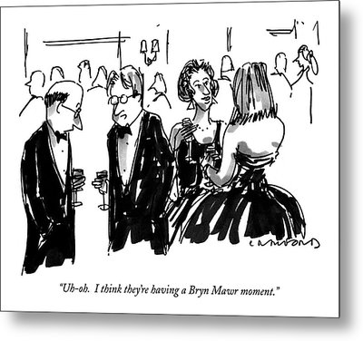 Uh-oh.  I Think They're Having A Bryn Mawr Moment Metal Print by Michael Crawford