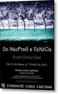 Un Naufrag A Venezia - Mostra Art Jove - Febrer 2013 Mataro - Barcelona Metal Print by Arte Venezia