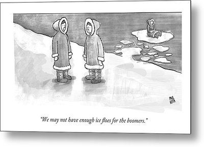 We May Not Have Enough Ice Floes For The Boomers Metal Print