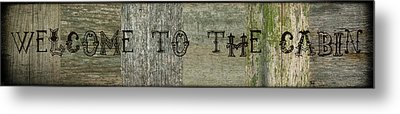 Welcome To The Cabin Metal Print by Michelle Calkins