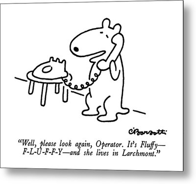 Well, Please Look Again, Operator.  It's Fluffy - Metal Print by Charles Barsotti