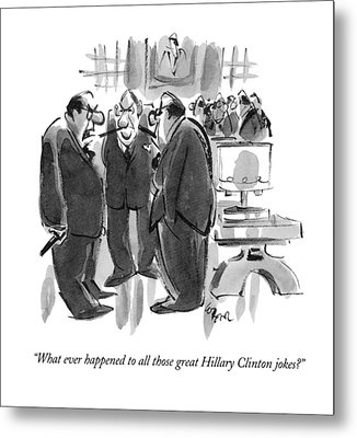 What Ever Happened To All Those Great Hillary Metal Print