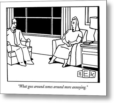 What Goes Around Comes Around More Annoying Metal Print by Bruce Eric Kaplan