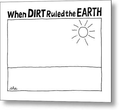 'when Dirt Ruled The Earth' Metal Print