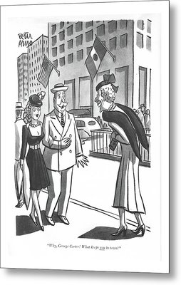Why George Carter! What Keeps You In Town? Metal Print
