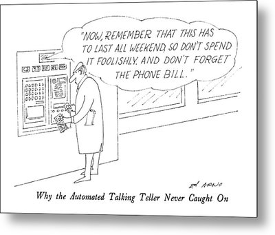 Why The Automated Talking Teller Never Caught Metal Print by Ed Arno