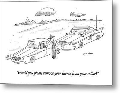 Would You Please Remove Your License Metal Print by Michael Maslin
