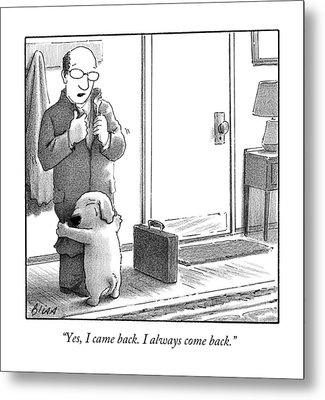 Yes, I Came Back. I Always Come Back Metal Print by Harry Bliss