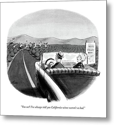 You See? I've Always Told You California Wines Metal Print