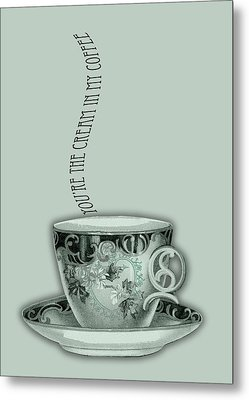 You're The Cream In My Coffee Valentine Metal Print by Sarah Vernon