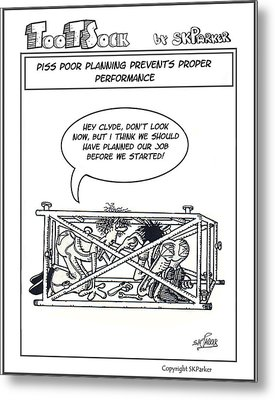 Piss Poor Planning Metal Print by SK Parker