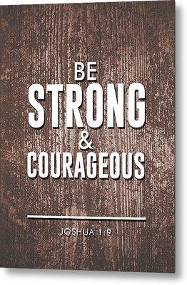 Be Strong And Courageous - Joshua 1 9 - Bible Verses Art Metal Print