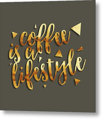 Text Art Coffee Is A Lifestyle Metal Print