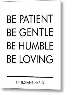Be Patient, Be Gentle, Be Humble, Be Loving - Bible Verses Art Metal Print