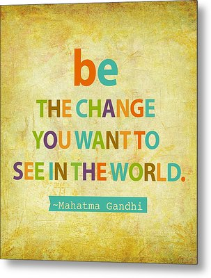 Be The Change Metal Print