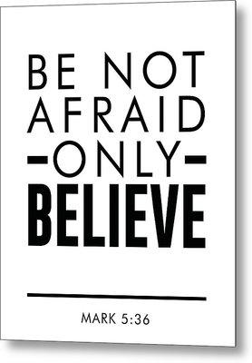 Be Not Afraid, Only Believe - Bible Verses Art - Mark 5 36 Metal Print