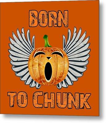 Born To Chunk Metal Print by David G Paul
