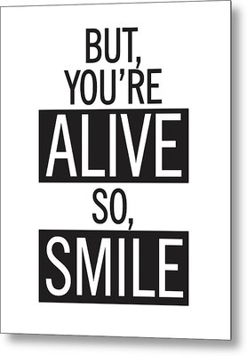 But You're Alive, So Smile Metal Print