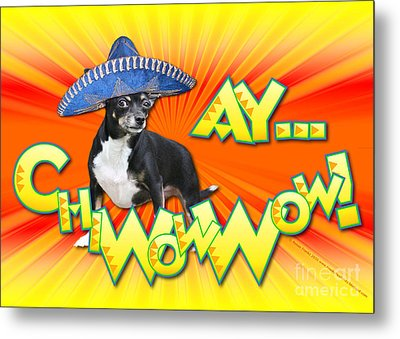 Cinco De Mayo - Ay Chiwowwow Metal Print by Renae Laughner