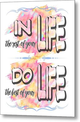 Metal Print featuring the painting Do The Best Of Your Life Inspiring Typography by Georgeta Blanaru