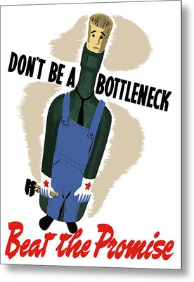 Don't Be A Bottleneck - Beat The Promise Metal Print
