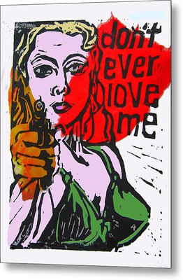 Dont Ever Love Me Metal Print by Adam Kissel
