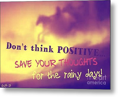 Don't Think Positive Metal Print