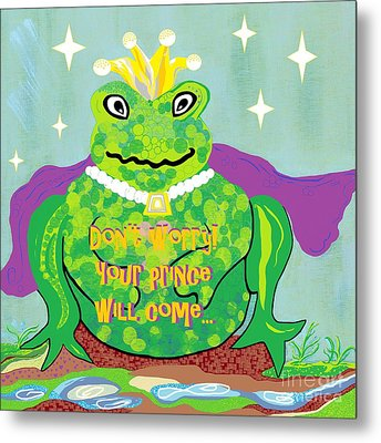 Don't Worry Your Prince Will Come Metal Print by Eloise Schneider