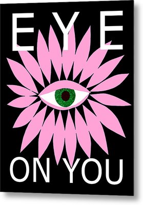 Eye On You - Black Metal Print