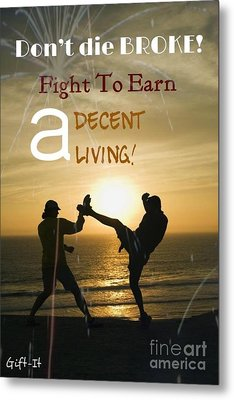 Fight To Earn A Living Metal Print