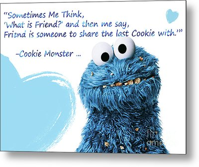 Friendship Is.. - Cookie Monster Cute Friendship Quotes.. 2 Metal Print by Prar Kulasekara