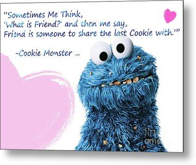 Friendship Is.. - Cookie Monster Cute Friendship Quotes.. 3 Metal Print by Prar Kulasekara