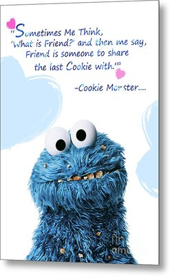 Friendship Is.. - Cookie Monster Cute Friendship Quotes.. 7 Metal Print