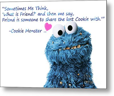 Friendship Is.. - Cookie Monster Cute Friendship Quotes..1  Metal Print