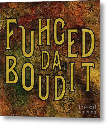 Metal Print featuring the digital art Gold Fuhgeddaboudit by Megan Dirsa-DuBois