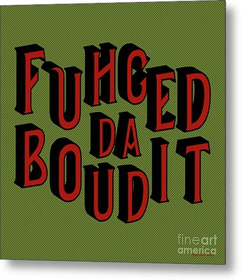Metal Print featuring the digital art Greenred Fuhgeddaboudit by Megan Dirsa-DuBois