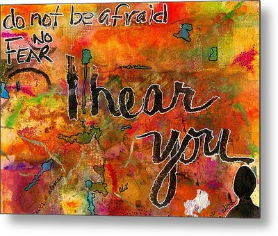 Have No Fear - I Hear You Metal Print