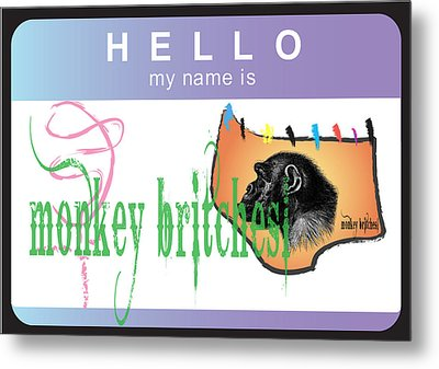 Hello My Name Is Monkey Britches Metal Print by Donna Zoll