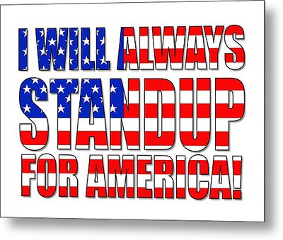 I Will Always Standup For America  2 Metal Print by Mike McGlothlen