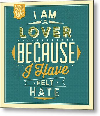 I'm A Lover Metal Print by Naxart Studio