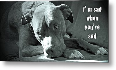 I'm Sad When You're Sad Metal Print by Gwyn Newcombe