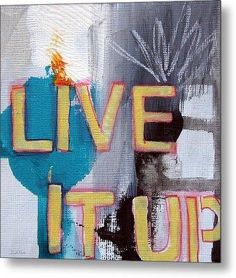 Live It Up Metal Print by Linda Woods