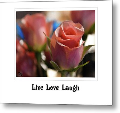 Metal Print featuring the photograph Live Love Laugh by Traci Cottingham
