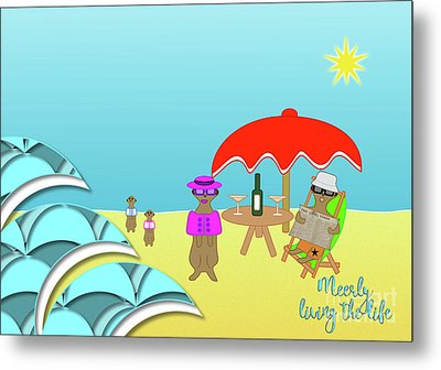 Meerly Living The Life Metal Print