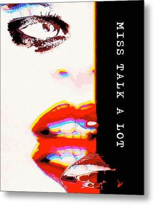Miss Talk A Lot Metal Print