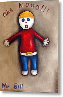 Mr. Bill Metal Print by Leah Saulnier The Painting Maniac