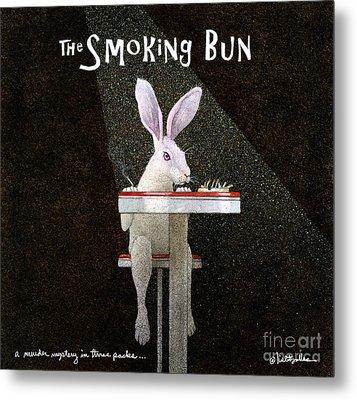 Murder Mystery In Three Packs... The Smoking Bun... Metal Print by Will Bullas