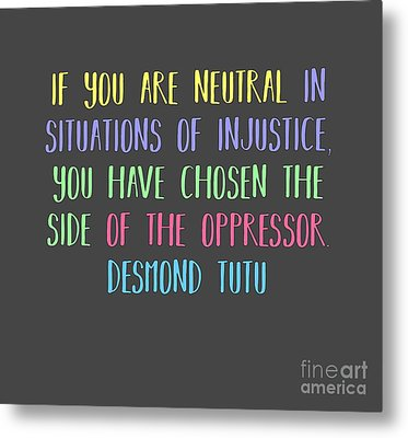 Neutrality By Desmond Tutu Metal Print by Liesl Marelli