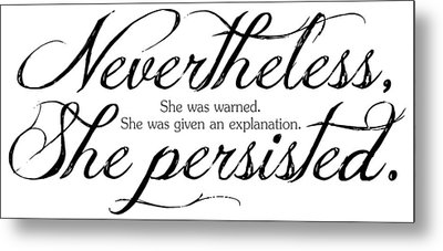 Nevertheless She Persisted - Dark Lettering Metal Print