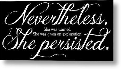 Nevertheless She Persisted - Light Lettering Metal Print